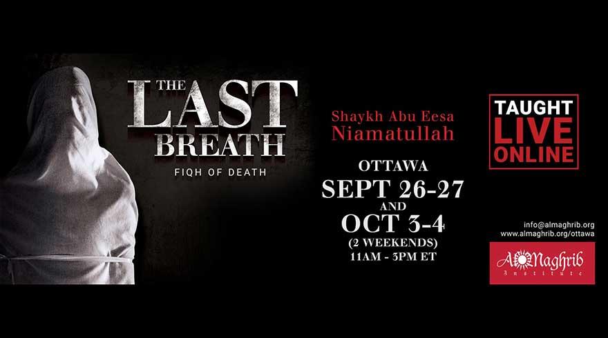 ONLINE AlMaghrib Ottawa Last Breath: Fiqh of Death with Shaykh Abu Eesa Course