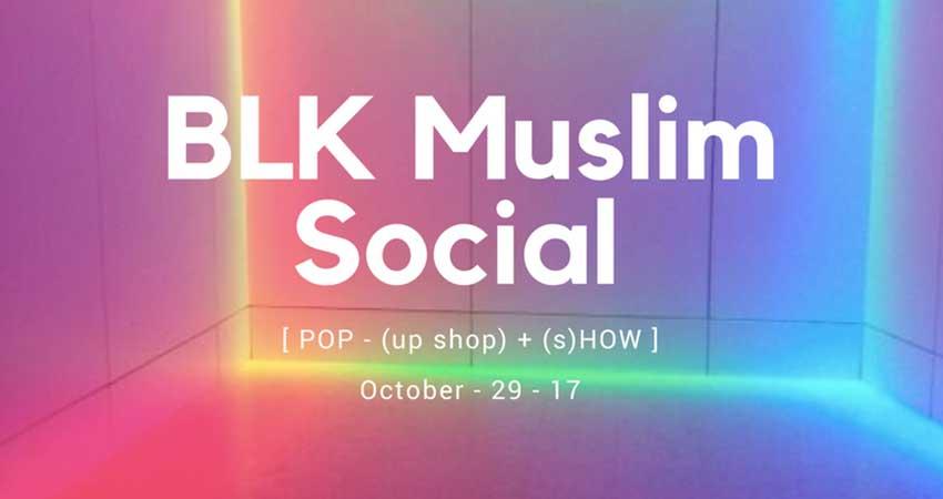 BLK Muslim Social Pop up + Entertainment Night