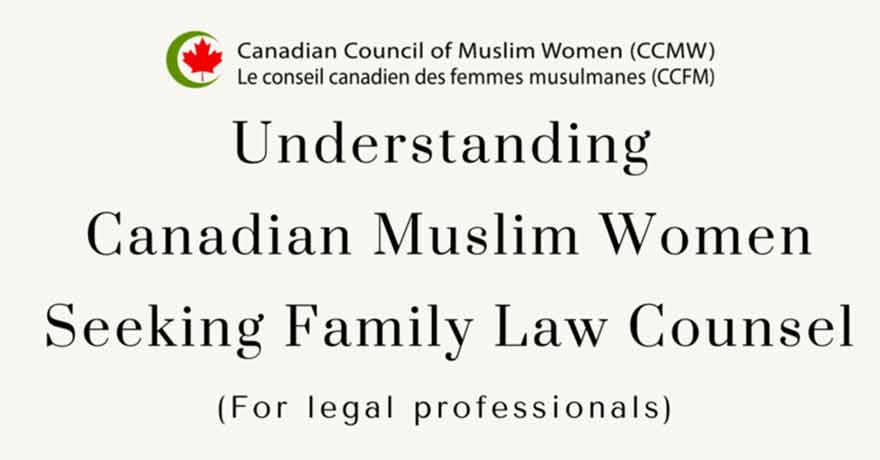 Canadian Council of Muslim Women (CCMW) Understanding Canadian Muslim Women Seeking Family Law Counsel: Legal Professionals Seminar