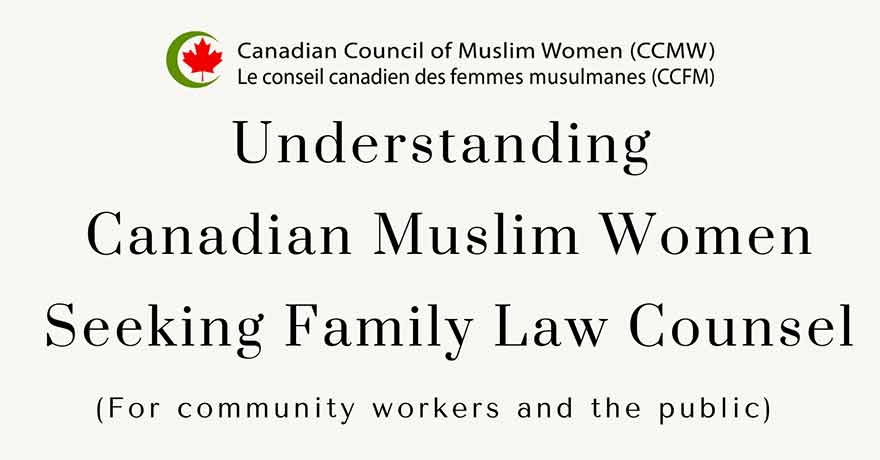 Canadian Council of Muslim Women (CCMW) Understanding Canadian Muslim Women Seeking Family Law Counsel: Community Workers and Public Seminar