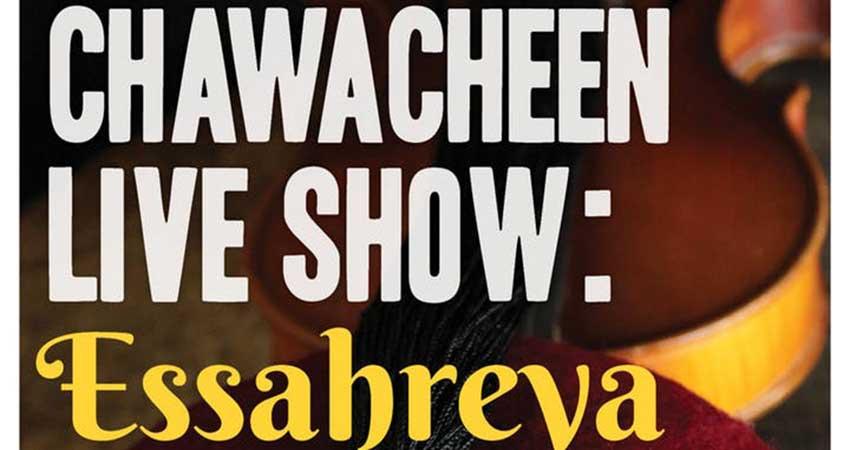Chawacheen Live Show: Essahreya