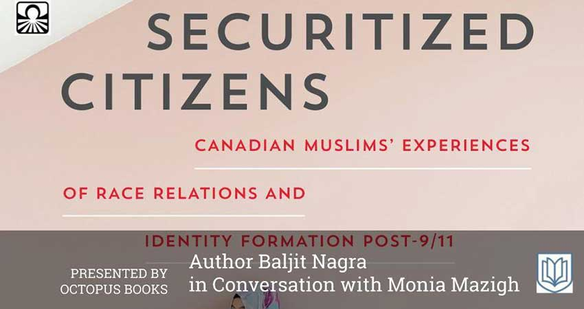 Securitized Citizens: Canadian Muslims' Experiences Author Baljit Nagra in conversation with Monia Mazigh