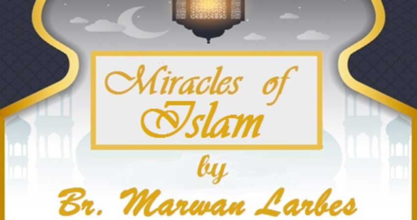 Miracles of Islam with Br. Marwan Larbes