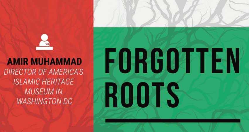 Black History Month Forgotten Roots with Amir Muhammad, Director of America's Islamic Heritage Museum