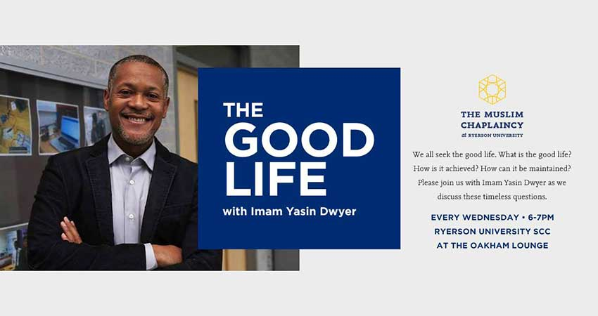 The Muslim Chaplaincy at Ryerson University Living the Good Life