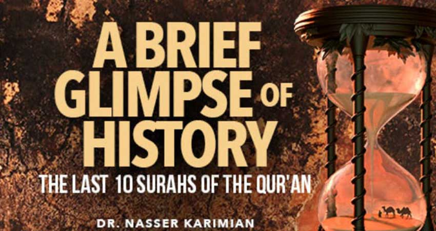 A Brief Glimpse of History: The last 10 surahs of the Qur'an Dr. Nasser Karimian