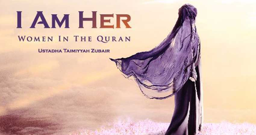 I Am Her: Women in the Quran | Ustadha Taimiyyah Zubai