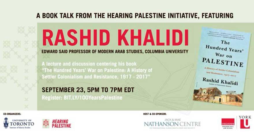 "University of Toronto Institute of Islamic Studies Hearing Palestine: Book Talk by Rashid Khalidi on ""The Hundred Years' War on Palestine"""