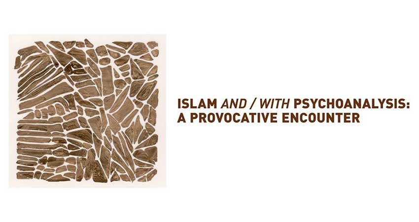Islam and / with Psychoanalysis: A Provocative Encounter