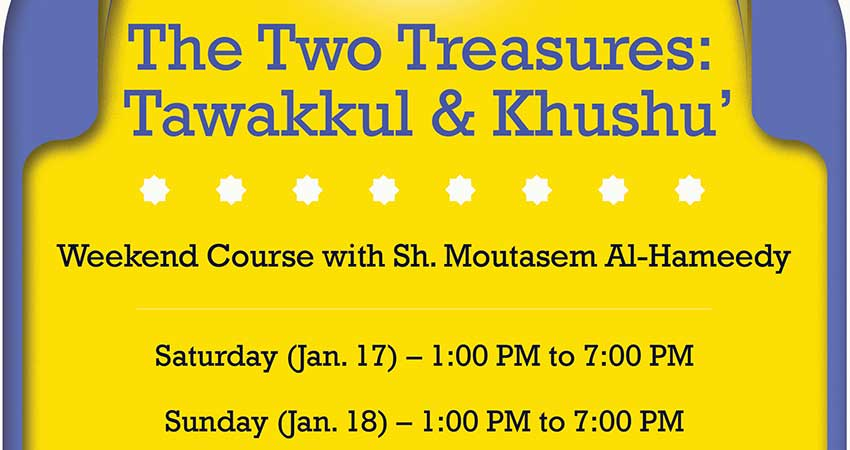 The Two Treasures: Tawakkul and Khushu with Shaykh Moutasem Al-Hameedy (2-Day Weekend Course)