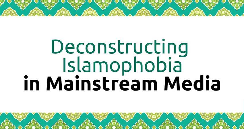 Deconstructing Islamophobia in Mainstream Media
