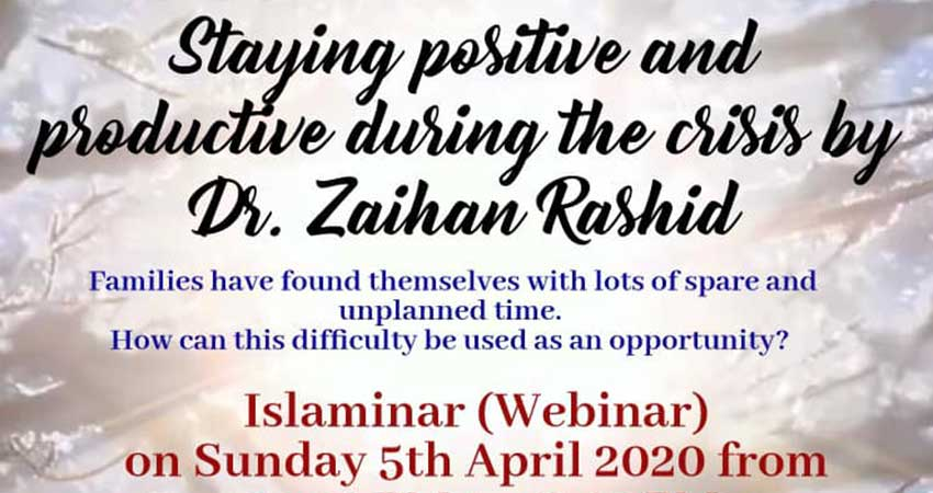 ONLINE ZOOM Webinar Masjid Darul Iman Staying Positive and Productive During a Time of Crisis with Dr. Zaihan Rashid