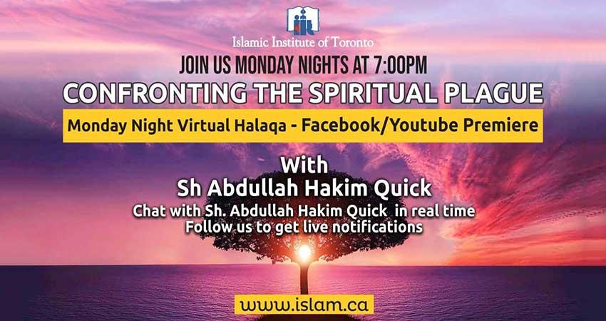 ONLINE Islamic Institute of Toronto Confronting the Spiritual Plague Virtual Halaqa with Shaykh Abdullah Hakim Quick
