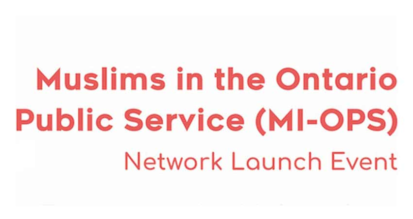 Muslims in the Ontario Public Service (MI-OPS) Network Launch Event