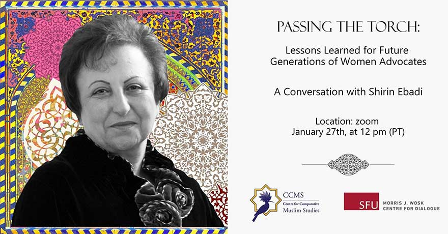 ONLINE Centre for Comparative Muslim Studies Passing the Torch: Lessons Learned for Future Generations of Women Advocates with Shirin Ebadi