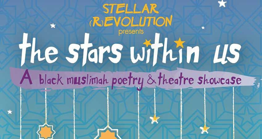 The Stars Within Us: A Black Muslimah Poetry & Theatre Showcase