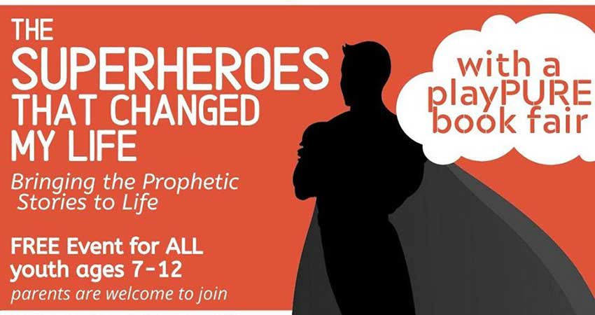 Az-Zahraa Islamic Centre The Superheroes that Changed My Life: Bringing Prophetic Stories to Life