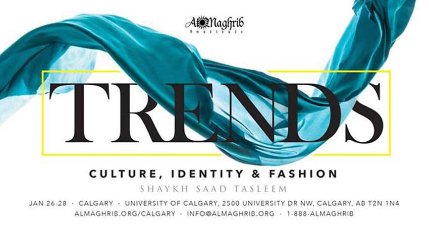 AlMaghrib Institute TRENDS: Culture, Identity & Fashion with Shaykh Saad Tasleem
