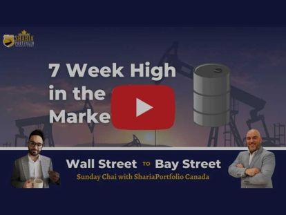 Watch Sunday Chai with ShariaPortfolio Canada: 7 Year High in the Oil Markets - Wall Street to Bay Street EP 16