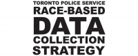 Volunteer with the Toronto Police Service Race-Based Data Collection Community Advisory Panel