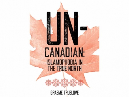 "Check Out Book Launches for ""Un-Canadian: Islamophobia in the True North"" in Ottawa and Toronto"