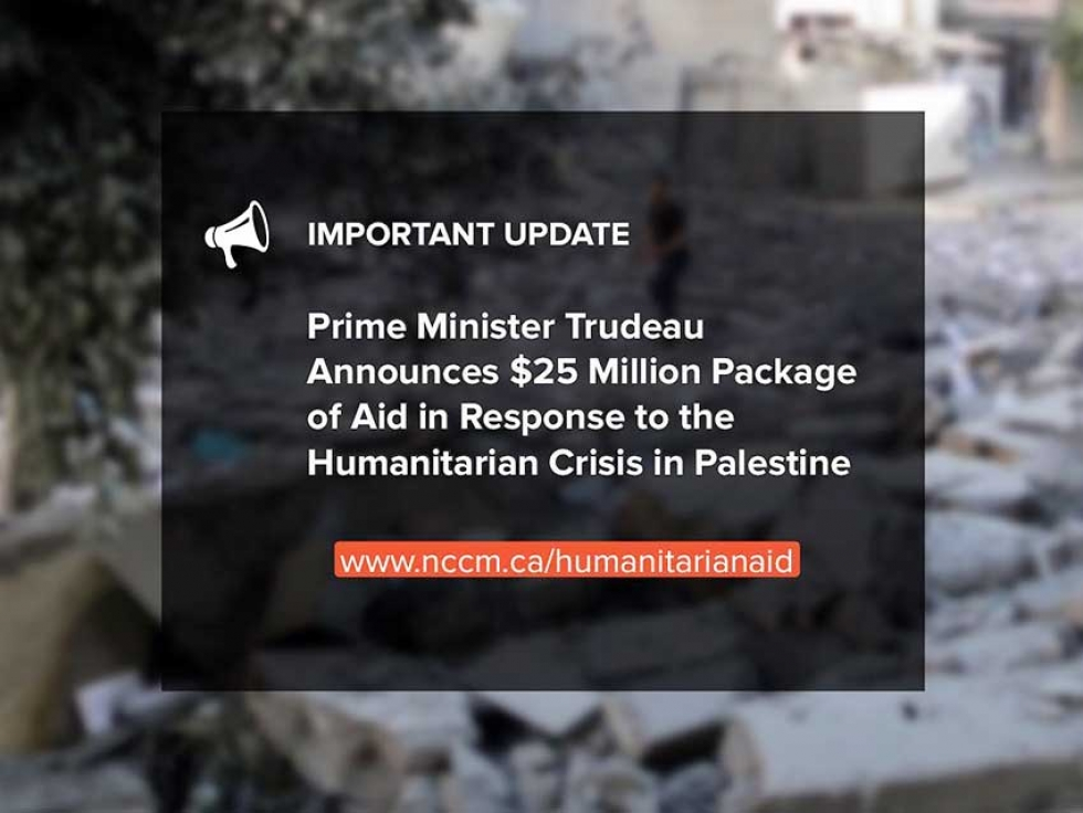 National Council of Canadian Muslims (NCCM) Welcomes Prime Minister Trudeau's Announcement of a $25 Million Package of Aid in Response to the Humanitarian Crisis in Palestine
