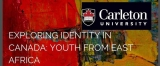 Looking For Youth from East Africa for Research Project Exploring Identity in Canada