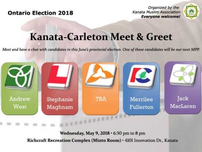 The Kanata Muslim Association is holding a Meet & Greet with candidates running in the 2018 Ontario Provincial Election on Wednesday, May 9.