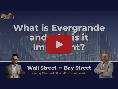 Watch Sunday Chai with ShariaPortfolio Canada: What is Evergrande and why is it Important? - Wall Street to Bay Street EP 15