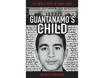 Guantanamo's Child: The Untold Story of Omar Khadr
